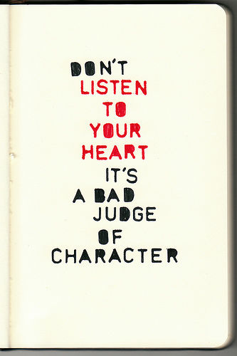 Dont-listen-to-your-heart-its-a-bad-judge-of-character