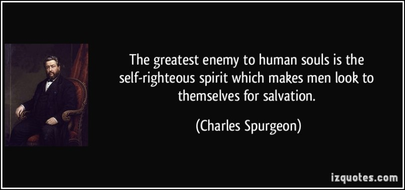 quote-the-greatest-enemy-to-human-souls-is-the-self-righteous-spirit-which-makes-men-look-to-themselves-charles-spurgeon-176107.jpg
